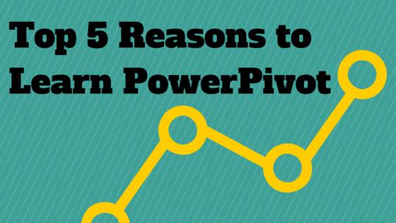 Top 5 Reasons to Learn PowerPivot